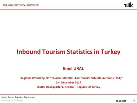 TURKISH STATISTICAL INSTITUTE Social Sector Statistics Department Tourism Statistics Group 20.10.2015 1.