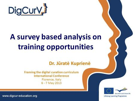 A survey based analysis on training opportunities Dr. Jūratė Kuprienė Framing the digital curation curriculum International Conference Florence, Italy.