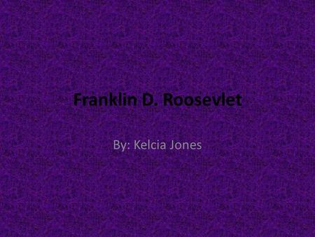 Franklin D. Roosevlet By: Kelcia Jones. 32 President.