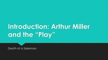 "Introduction: Arthur Miller and the ""Play"" Death of a Salesman."