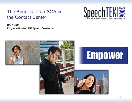 1 The Benefits of an SOA in the Contact Center Brian Garr Program Director, IBM Speech Solutions.