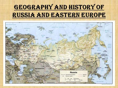 Geography and History of Russia and Eastern Europe.