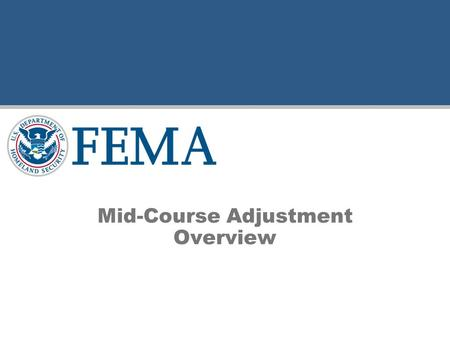 "Mid-Course Adjustment Overview. Flood Map Modernization The Question ""The committee understands that the 5-year, $1,000,000,000 program will not update."