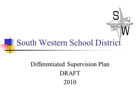 South Western School District Differentiated Supervision Plan DRAFT 2010.