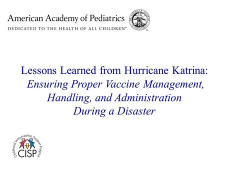 Lessons Learned from Hurricane Katrina: Ensuring Proper Vaccine Management, Handling, and Administration During a Disaster.