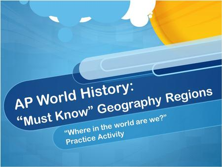 "AP World History: "" Must Know"" Geography Regions ""Where in the world are we?"" Practice Activity."