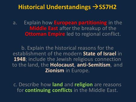 Historical Understandings  SS7H2 a.Explain how European partitioning in the Middle East after the breakup of the Ottoman Empire led to regional conflict.