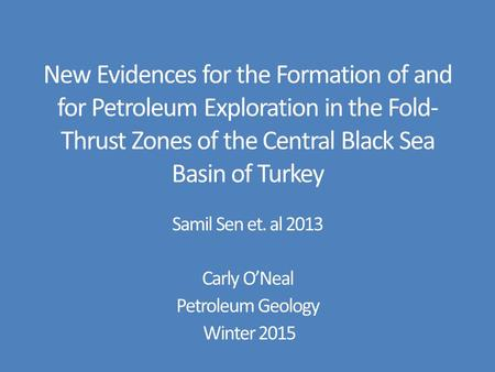 New Evidences for the Formation of and for Petroleum Exploration in the Fold- Thrust Zones of the Central Black Sea Basin of Turkey Samil Sen et. al 2013.
