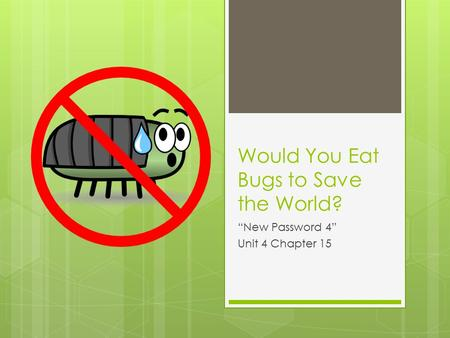 "Would You Eat Bugs to Save the World? ""New Password 4"" Unit 4 Chapter 15."