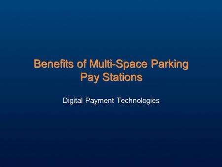 Benefits of Multi-Space Parking Pay Stations Digital Payment Technologies.