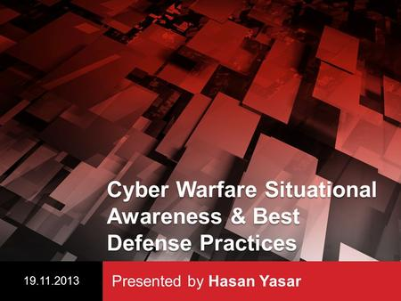 Cyber Warfare Situational Awareness & Best Defense Practices Presented by Hasan Yasar 19.11.2013.