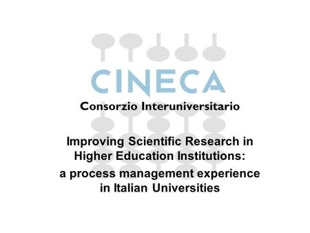 Consorzio Interuniversitario Improving Scientific Research in Higher Education Institutions: a process management experience in Italian Universities.