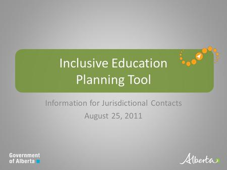 Inclusive Education Planning Tool Information for Jurisdictional Contacts August 25, 2011.