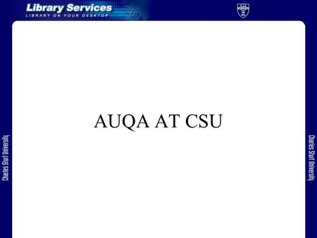 AUQA AT CSU. OUTLINE Preparation –Trial audit AUQA audit –Portfolio preparation –Panel visit –Library interviews –Preliminary results Impressions.