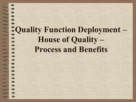 Quality Function Deployment – House of Quality – Process and Benefits.