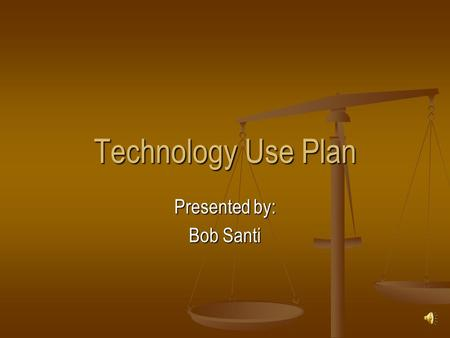 Technology Use Plan Presented by: Bob Santi. Rationale A technology plan is a current guideline for the appropriate and effective use of technology a.