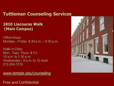 Tuttleman Counseling Services 1810 Liacouras Walk (Main Campus) (Main Campus) Office Hours Monday – Friday 8:30 a.m. – 5:00 p.m. Walk-In Clinic Mon., Tues,