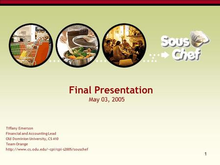 1 Final Presentation May 03, 2005 Tiffany Emerson Financial and Accounting Lead Old Dominion University, CS 410 Team Orange