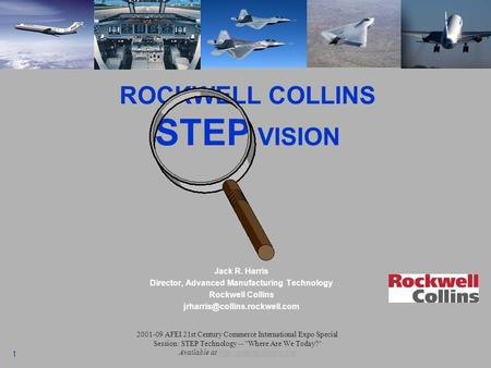 1 Click to edit Master title style ROCKWELL COLLINS STEP VISION Jack R. Harris Director, Advanced Manufacturing Technology Rockwell Collins