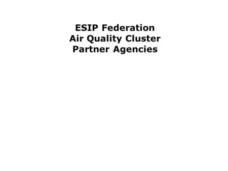 ESIP Federation Air Quality Cluster Partner Agencies.