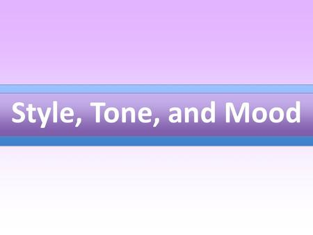 Style, Tone, and Mood. Remember that style has to do with how an author uses words, tone reflects his or her feeling about the subject matter, and mood.