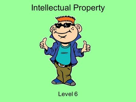 Intellectual Property Level 6. Hey Everybody! My name is Tek. I ' m going to be your guide today! I ' m a part of i-SAFE America, and we are concerned.