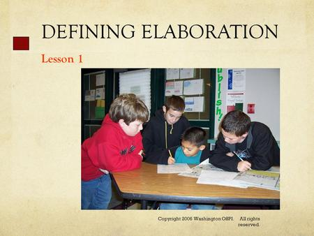 DEFINING ELABORATION Lesson 1 Copyright 2006 Washington OSPI. All rights reserved.