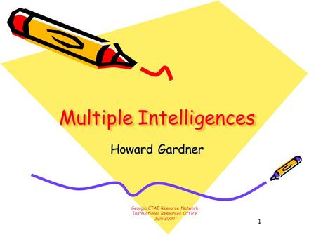 1 Multiple Intelligences Howard Gardner Georgia CTAE Resource Network Instructional Resources Office July 2009.