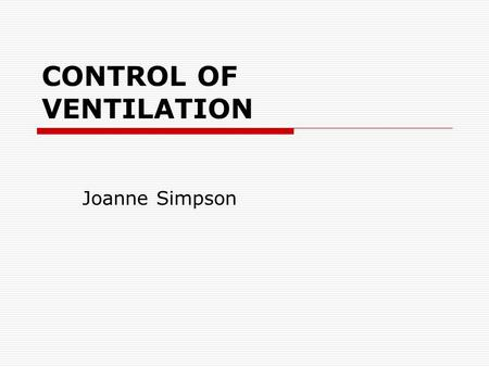CONTROL OF VENTILATION Joanne Simpson. Basic Sub-groups Central Controller EffectorsSensors InputOutput.