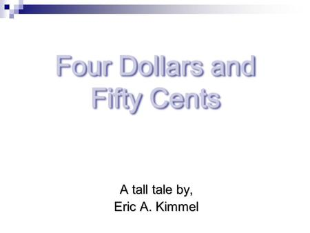 Four Dollars and Fifty Cents A tall tale by, Eric A. Kimmel.