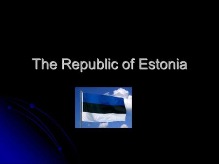 The Republic of Estonia. National symbols of Estonia The national flower is the cornflower. The cornflower has grown in Estonian soil for more than 10,000.