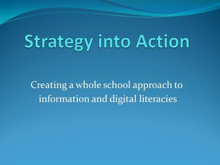 Creating a whole school approach to information and digital literacies.