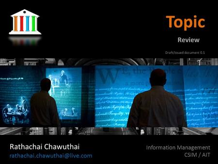 Topic Rathachai Chawuthai Information Management CSIM / AIT Review Draft/Issued document 0.1.