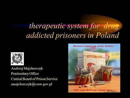 Therapeutic system for drug addicted prisoners in Poland Andrzej Majcherczyk Penitentiary Office Central Board of Prison Service