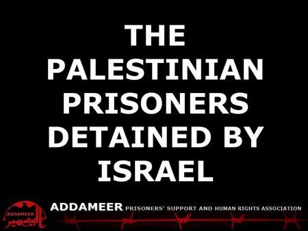 ADDAMEER Fact Sheet Palestinians detained by Israel THE PALESTINIAN PRISONERS DETAINED BY ISRAEL.