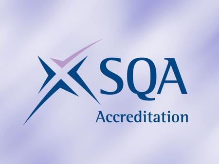 SQA Accreditation and the Scottish Credit and Qualifications Framework Credit for your Learning.