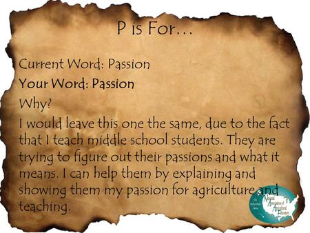 P is For… Current Word: Passion Your Word: Passion Why? I would leave this one the same, due to the fact that I teach middle school students. They are.