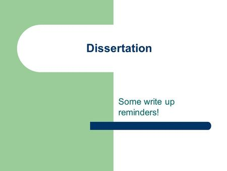 Dissertation Some write up reminders!. When writing up you aims... Introduce each aim by giving a bit of background to it Make sure each Aim is relevant.