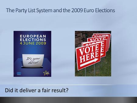 Did it deliver a fair result?. What are the Euro Elections? Elections to the European Parliament were held in the 27 member states of the European Union.