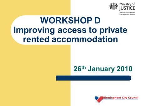 WORKSHOP D Improving access to private rented accommodation 26 th January 2010.