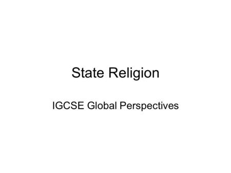 State Religion IGCSE Global Perspectives. A state religion (also called an official religion, established church or state church) is a religious body.