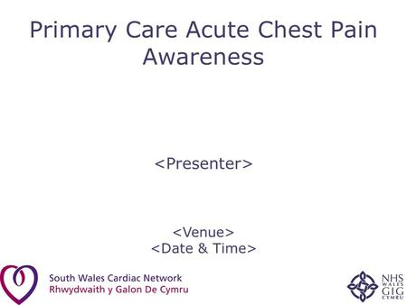 Primary Care Acute Chest Pain Awareness. Background BHF Funded Mid & South West Wales Project –Report from MINAP (Myocardial Ischaemia National Audit.