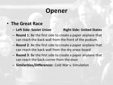 Opener The Great Race – Left Side: Soviet UnionRight Side: United States – Round 1: Be the first side to create a paper airplane that can reach the back.