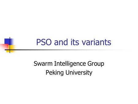 PSO and its variants Swarm Intelligence Group Peking University.