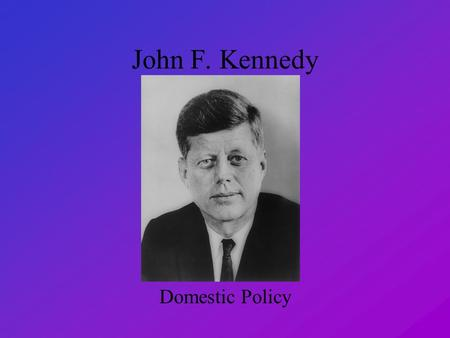 John F. Kennedy Domestic Policy. Eisenhower's Legacies Construction of the Interstate Highway System –Promoted commerce –Preserved the nations unity Expanded.