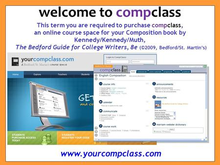 This term you are required to purchase compclass, an online course space for your Composition book by Kennedy/Kennedy/Muth, The Bedford Guide for College.