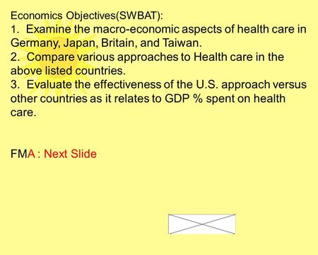 Economics Objectives(SWBAT): 1. Examine the macro-economic aspects of health care in Germany, Japan, Britain, and Taiwan. 2. Compare various approaches.