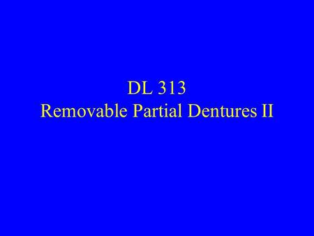 DL 313 Removable Partial Dentures II