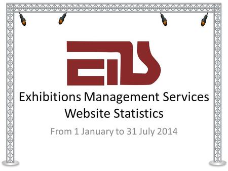 Exhibitions Management Services Website Statistics From 1 January to 31 July 2014.