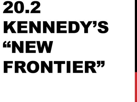"20.2 KENNEDY'S ""NEW FRONTIER"". ""NEW FRONTIER"" Tried to help the economy by increasing govt. (deficit) spending, raising minimum wage, helping the unemployed."